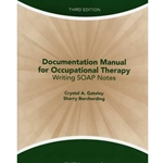 DOCUMENTATION MANUAL FOR OCCUPATIONAL THERAPY WRITING SOAP NOTES