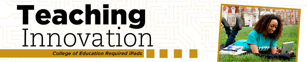 Teaching Innovation - Required iPads at the College of Education